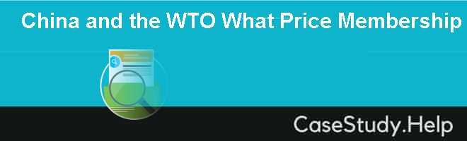 China and the WTO What Price Membership Case Solution